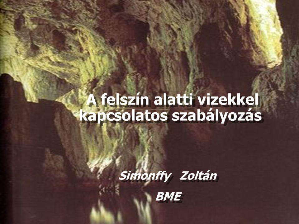 A felszín alatti vizekkel kapcsolatos szabályozás Simonffy Zoltán BME Simonffy Zoltán BME