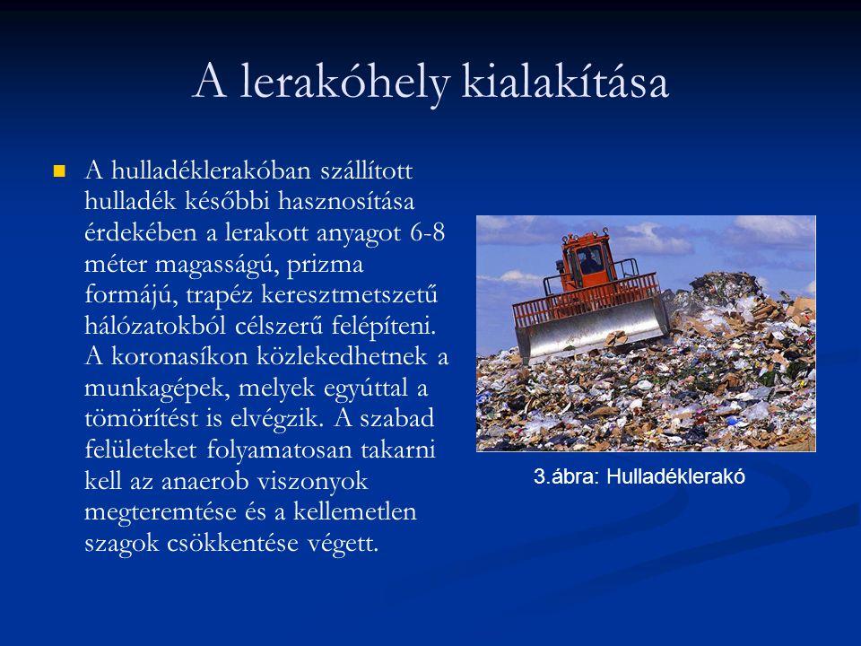 A lerakóhely kialakítása A hulladéklerakóban szállított hulladék későbbi hasznosítása érdekében a lerakott anyagot 6-8 méter magasságú, prizma formájú