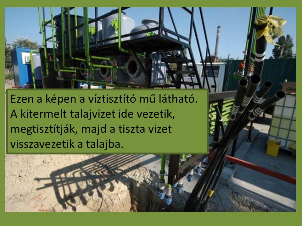 Ezen a képen a víztisztító mű látható. A kitermelt talajvizet ide vezetik, megtisztítják, majd a tiszta vizet visszavezetik a talajba.