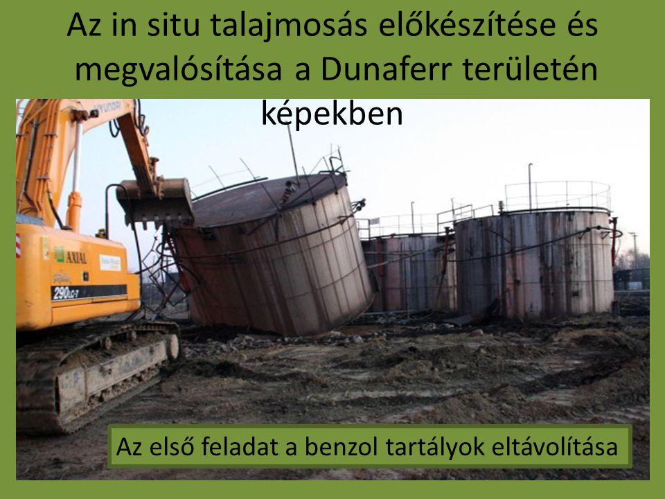 Az első feladat a benzol tartályok eltávolítása Az in situ talajmosás előkészítése és megvalósítása a Dunaferr területén képekben