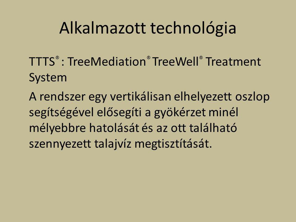 Alkalmazott technológia TTTS ® : TreeMediation ® TreeWell ® Treatment System A rendszer egy vertikálisan elhelyezett oszlop segítségével elősegíti a gyökérzet minél mélyebbre hatolását és az ott található szennyezett talajvíz megtisztítását.