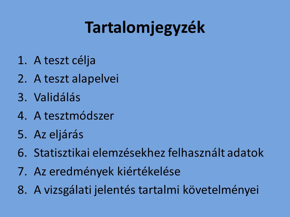 Tartalomjegyzék 1.A teszt célja 2.A teszt alapelvei 3.Validálás 4.A tesztmódszer 5.Az eljárás 6.Statisztikai elemzésekhez felhasznált adatok 7.Az ered
