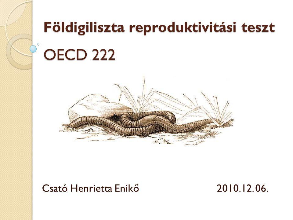 Földigiliszta reproduktivitási teszt OECD 222 Csató Henrietta Enikő2010.12. 06.