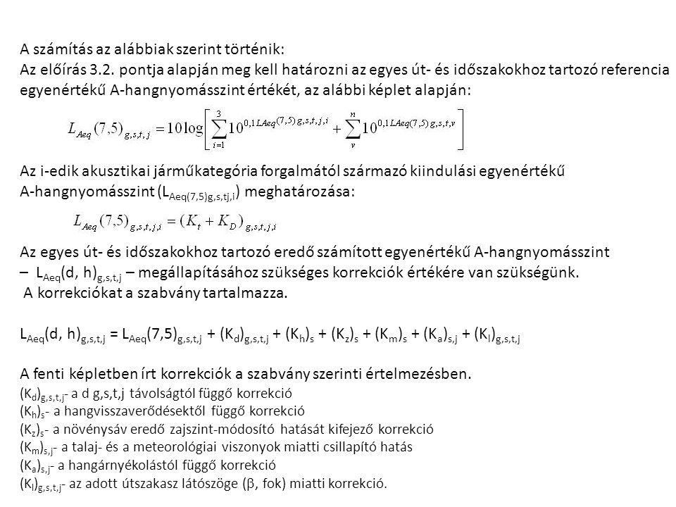 A számítás az alábbiak szerint történik: Az előírás 3.2. pontja alapján meg kell határozni az egyes út- és időszakokhoz tartozó referencia egyenértékű