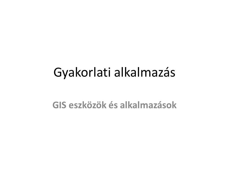 Gyakorlati alkalmazás GIS eszközök és alkalmazások