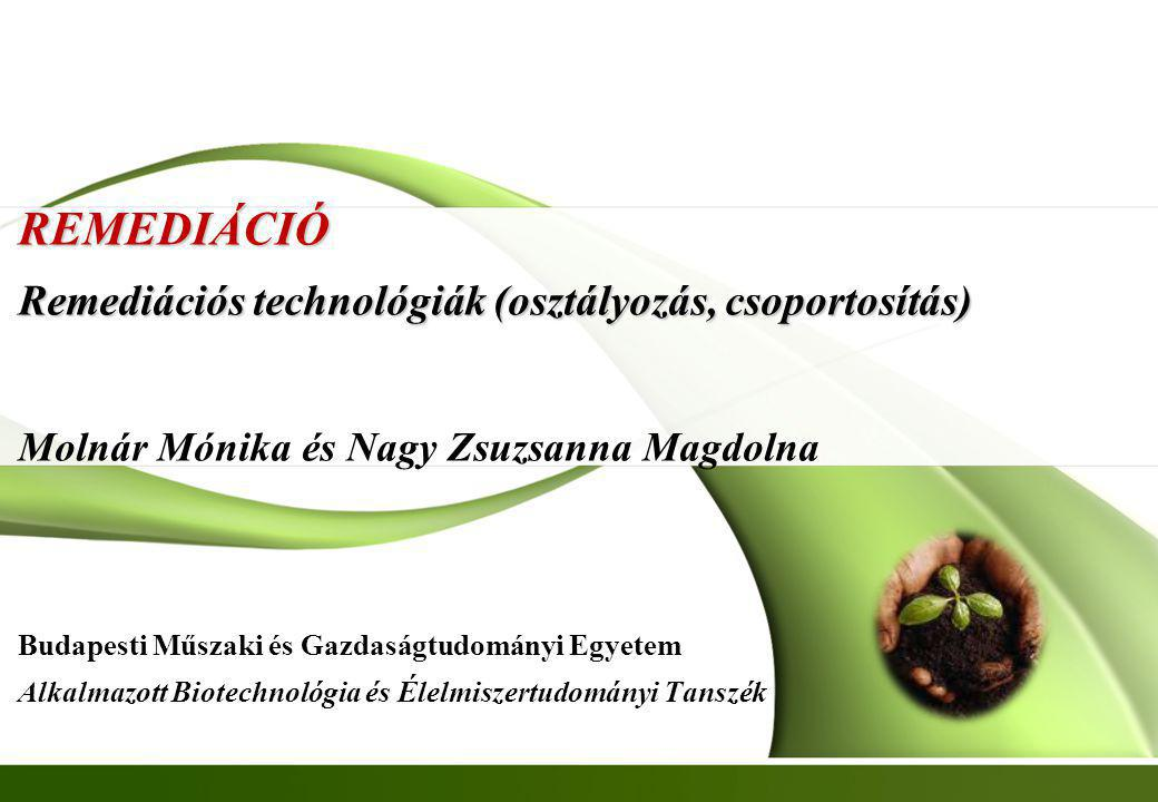 REMEDIÁCIÓ Remediációs technológiák (osztályozás, csoportosítás) Molnár Mónika és Nagy Zsuzsanna Magdolna Budapesti Műszaki és Gazdaságtudományi Egyet