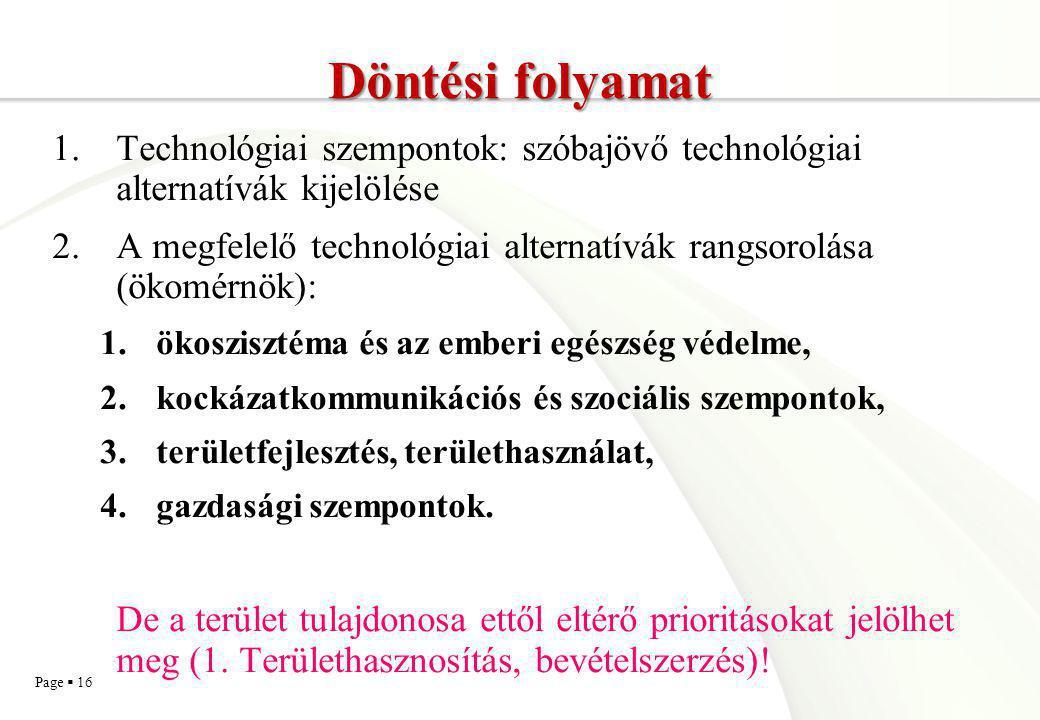 Page  16 Döntési folyamat 1.Technológiai szempontok: szóbajövő technológiai alternatívák kijelölése 2.A megfelelő technológiai alternatívák rangsorol