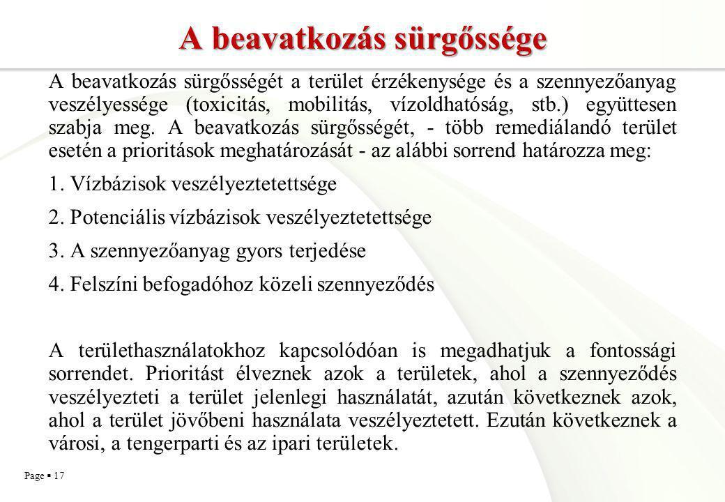 Page  17 A beavatkozás sürgőssége A beavatkozás sürgősségét a terület érzékenysége és a szennyezőanyag veszélyessége (toxicitás, mobilitás, vízoldhat