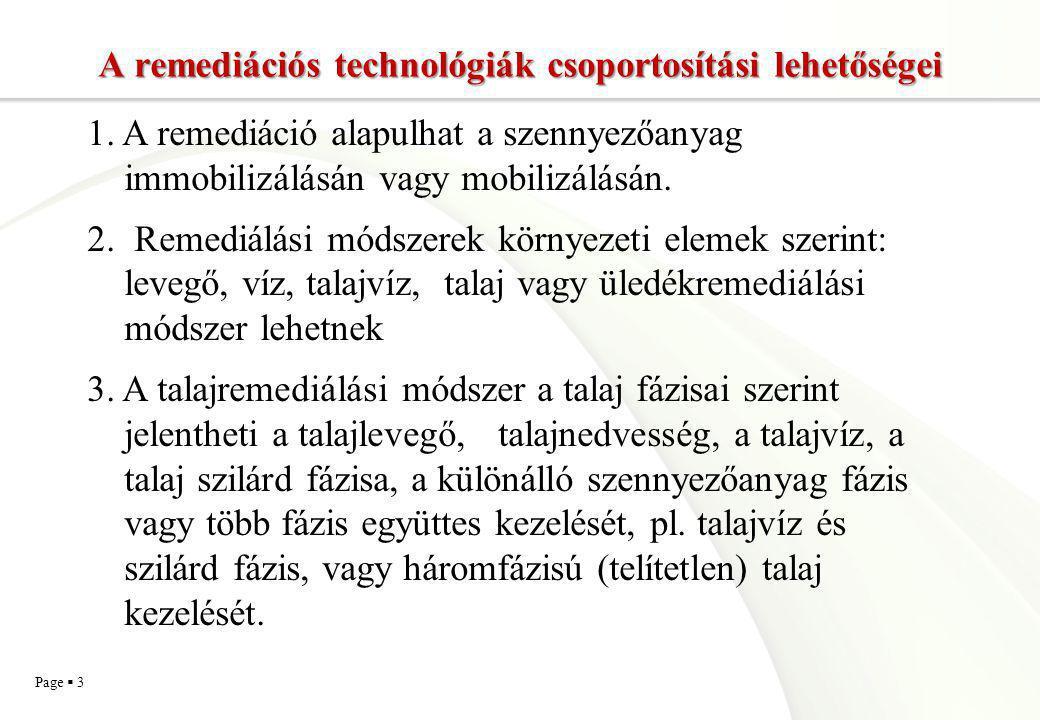 Page  3 A remediációs technológiák csoportosítási lehetőségei 1. A remediáció alapulhat a szennyezőanyag immobilizálásán vagy mobilizálásán. 2. Remed