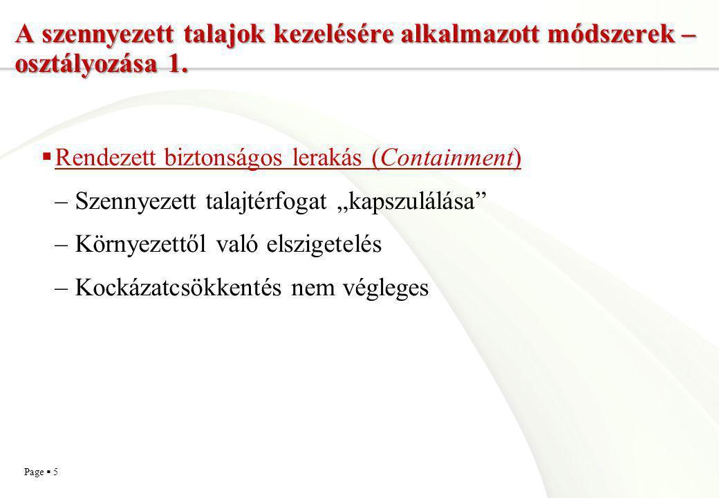 Page  5 A szennyezett talajok kezelésére alkalmazott módszerek – osztályozása 1.  Rendezett biztonságos lerakás (Containment) –Szennyezett talajtérf