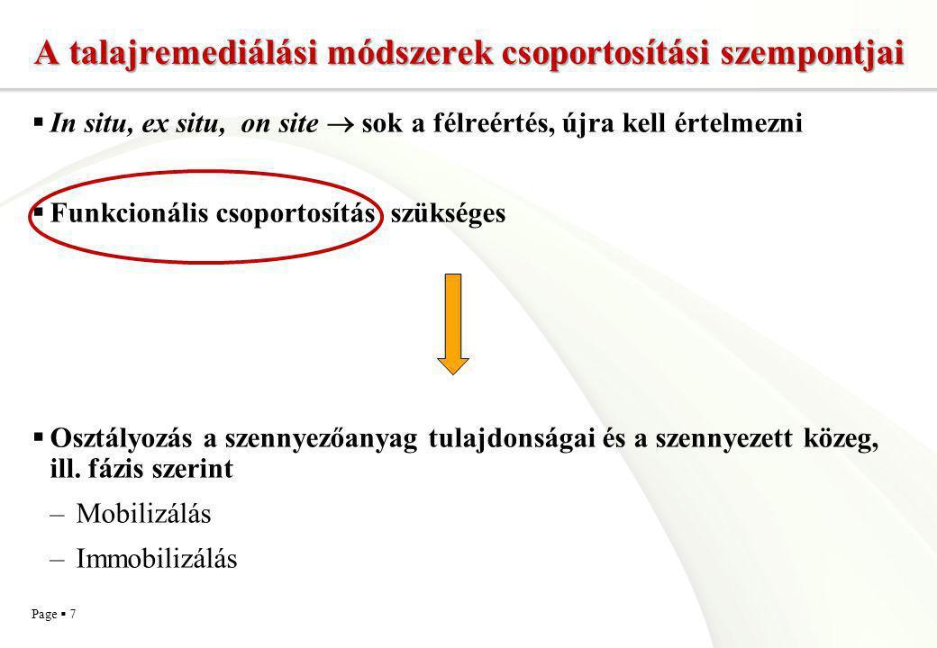Page  8 A szennyezőanyag által meghatározott szempontok és technológiaosztályozás  A szennyezőanyag fizikai, kémiai és biológiai tulajdonságai (illékony-e, vízoldható-e vagy azzá tehető, szorbeálódó, biodegradálható, biológiai úton immobilizálható-e…)  egykomponensű vagy többkomponensű  talajfázisok közötti megoszlás (becsülhető)
