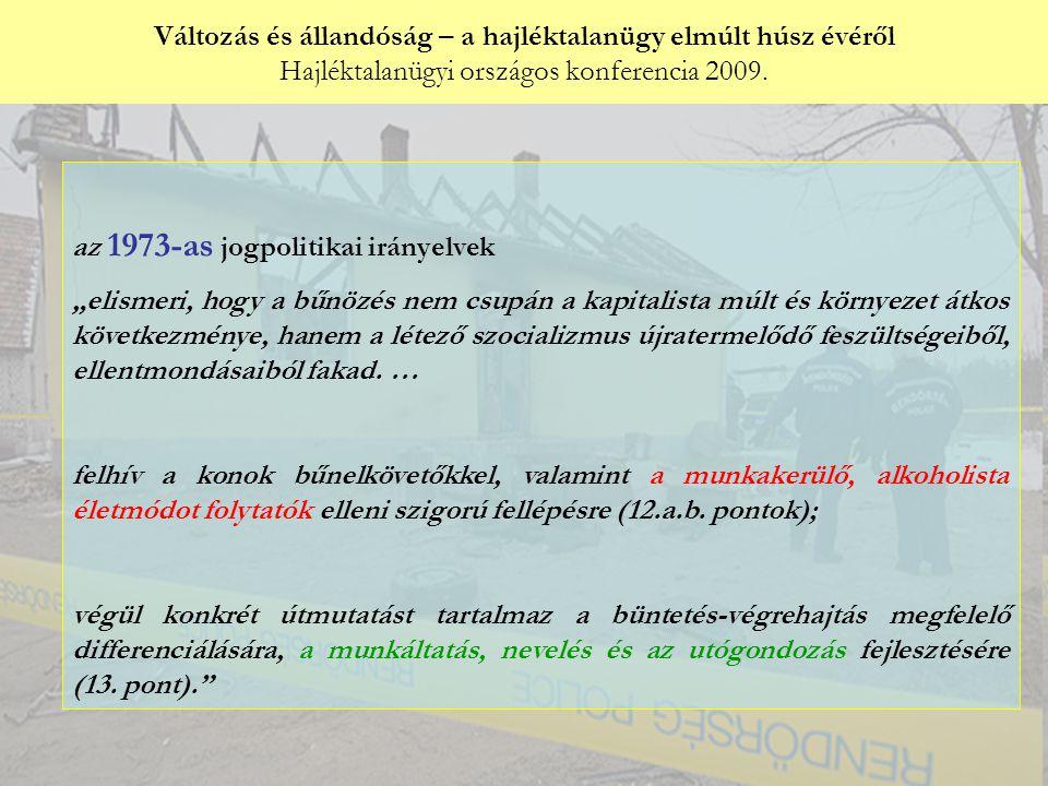 Változás és állandóság – a hajléktalanügy elmúlt húsz évéről Hajléktalanügyi országos konferencia 2009. Győri Péter: az 1973-as jogpolitikai irányelve