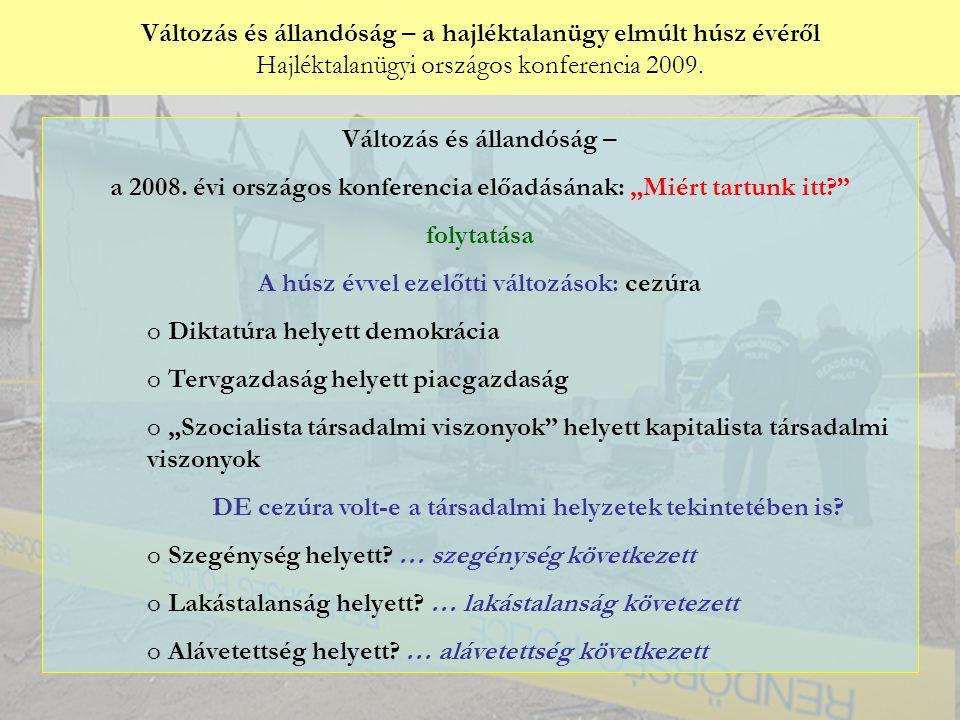 Változás és állandóság – a hajléktalanügy elmúlt húsz évéről Hajléktalanügyi országos konferencia 2009. Győri Péter: Változás és állandóság – a 2008.