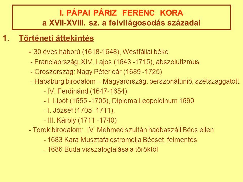 I. PÁPAI PÁRIZ FERENC KORA a XVII-XVIII. sz. a felvilágosodás századai 1.Történeti áttekintés - 30 éves háború (1618-1648), Westfáliai béke - Franciao