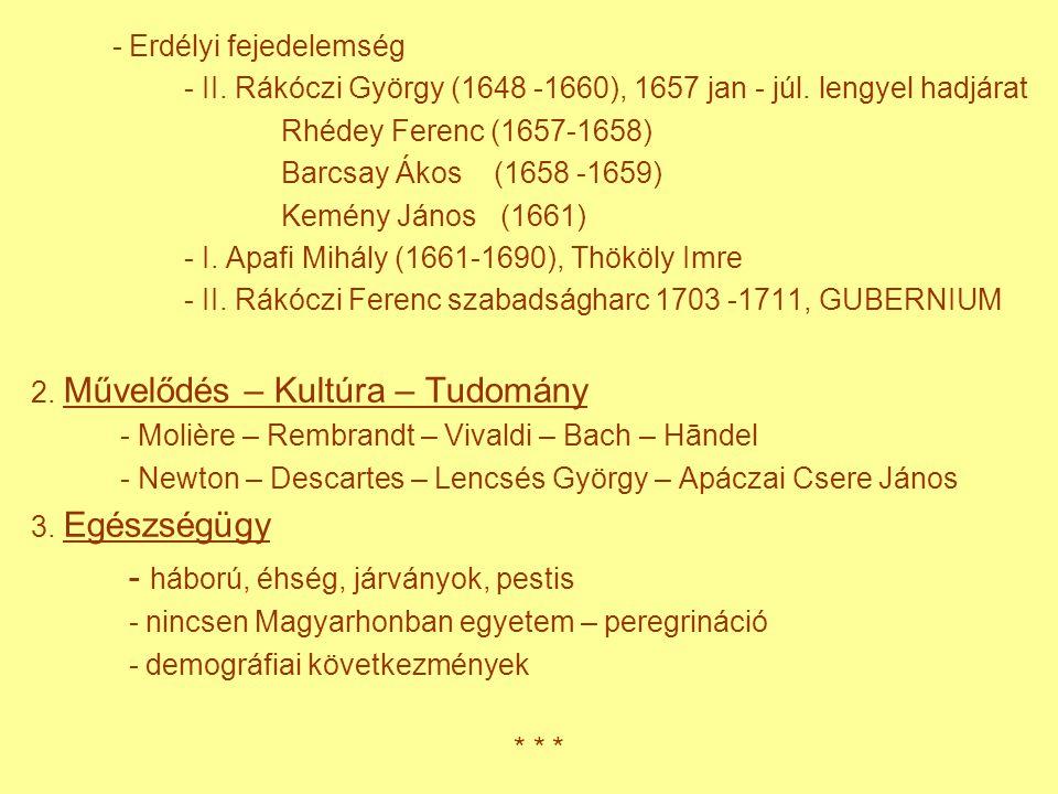 - Erdélyi fejedelemség - II. Rákóczi György (1648 -1660), 1657 jan - júl. lengyel hadjárat Rhédey Ferenc (1657-1658) Barcsay Ákos (1658 -1659) Kemény