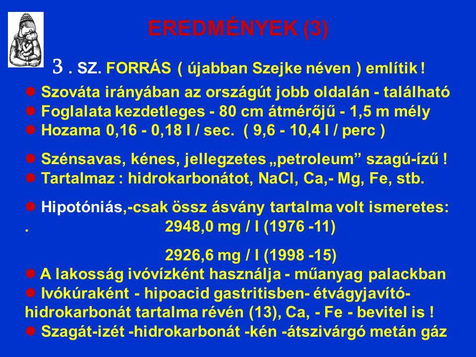 EREDMÉNYEK (3) 3. SZ. FORRÁS ( újabban Szejke néven ) említik .