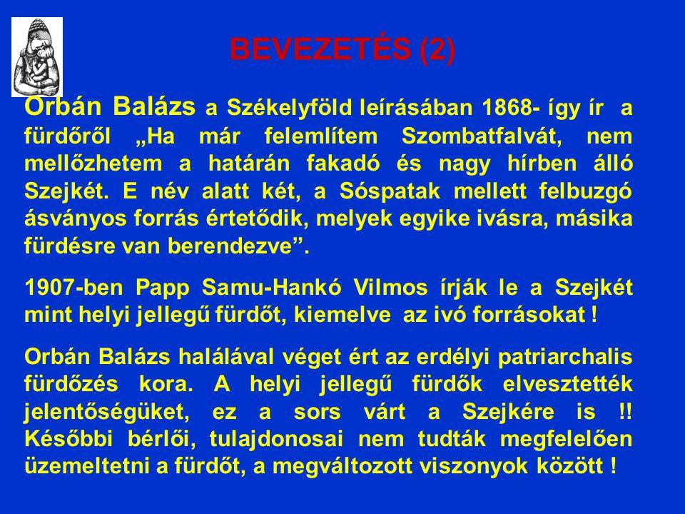 """BEVEZETÉS (2) Orbán Balázs a Székelyföld leírásában 1868- így ír a fürdőről """"Ha már felemlítem Szombatfalvát, nem mellőzhetem a határán fakadó és nagy hírben álló Szejkét."""