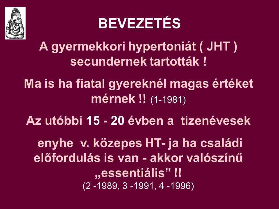 BEVEZETÉS A gyermekkori hypertoniát ( JHT ) secundernek tartották .