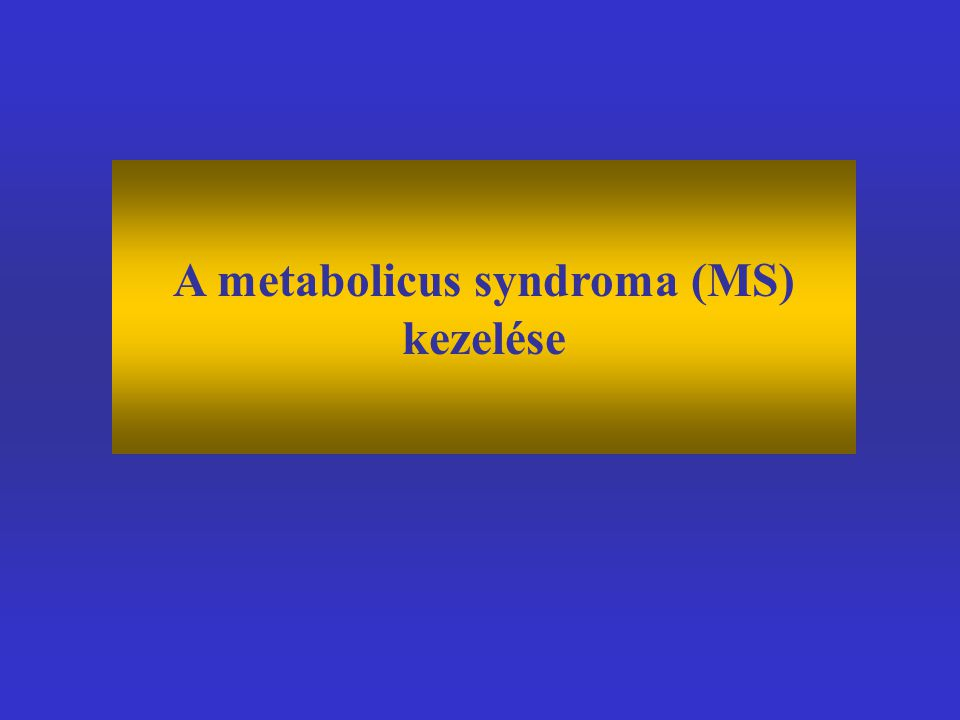 A metabolicus syndroma (MS) kezelése