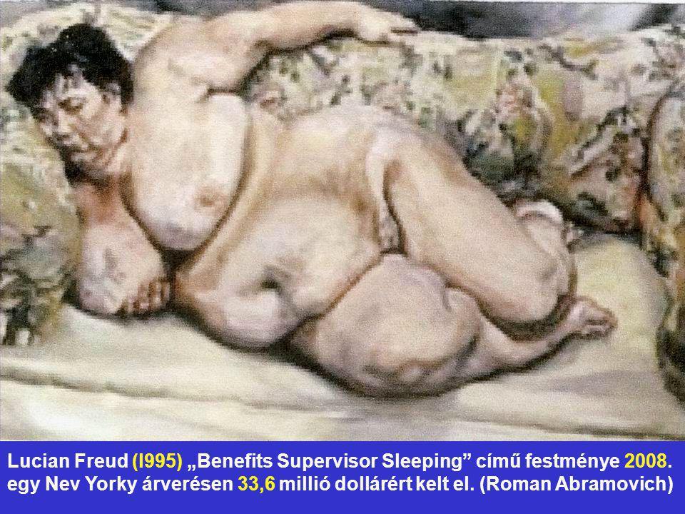 """Lucian Freud (l995) """"Benefits Supervisor Sleeping"""" című festménye 2008. egy Nev Yorky árverésen 33,6 millió dollárért kelt el. (Roman Abramovich)"""