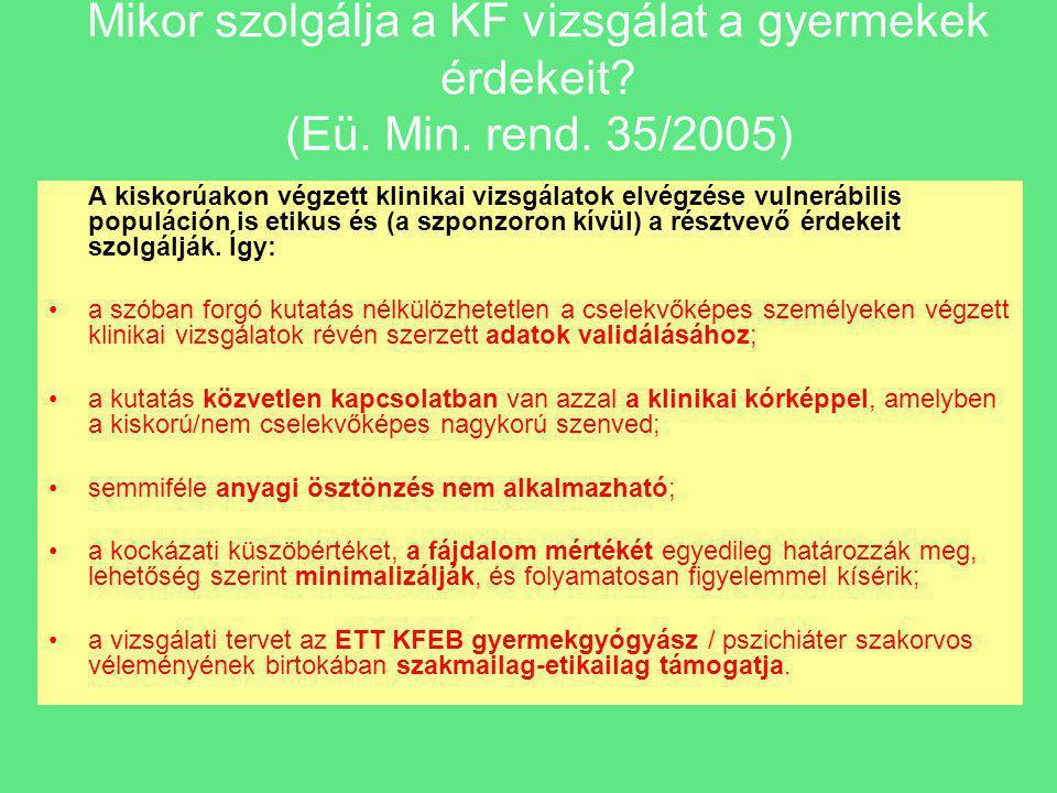 Mikor szolgálja a KF vizsgálat a gyermekek érdekeit? (Eü. Min. rend. 35/2005) A kiskorúakon végzett klinikai vizsgálatok elvégzése vulnerábilis populá