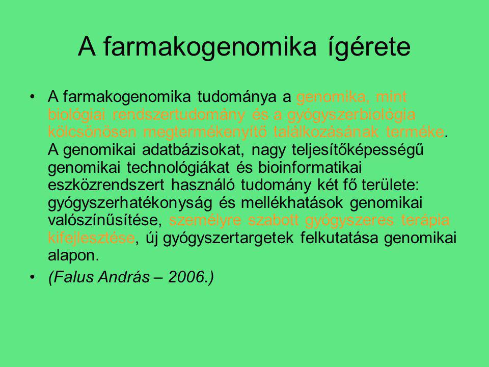 A farmakogenomika ígérete A farmakogenomika tudománya a genomika, mint biológiai rendszertudomány és a gyógyszerbiológia kölcsönösen megtermékenyítő találkozásának terméke.