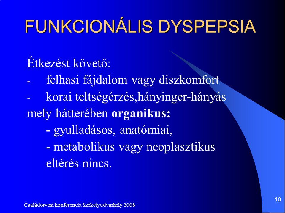 Családorvosi konferencia Székelyudvarhely 2008 10 FUNKCIONÁLIS DYSPEPSIA Étkezést követő: - felhasi fájdalom vagy diszkomfort - korai teltségérzés,hán