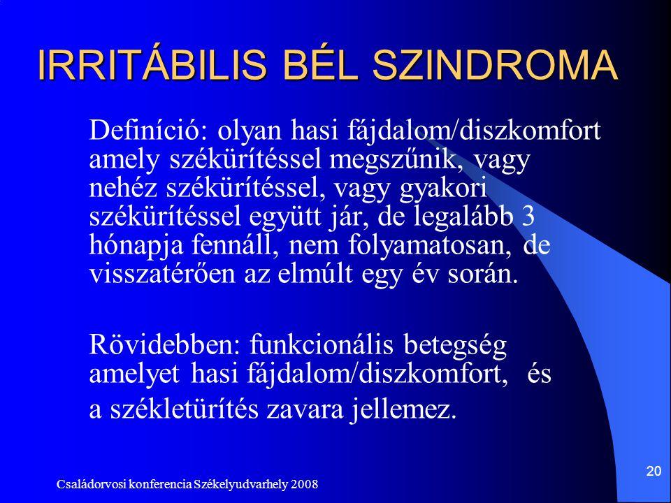 Családorvosi konferencia Székelyudvarhely 2008 20 IRRITÁBILIS BÉL SZINDROMA Definíció: olyan hasi fájdalom/diszkomfort amely székürítéssel megszűnik,
