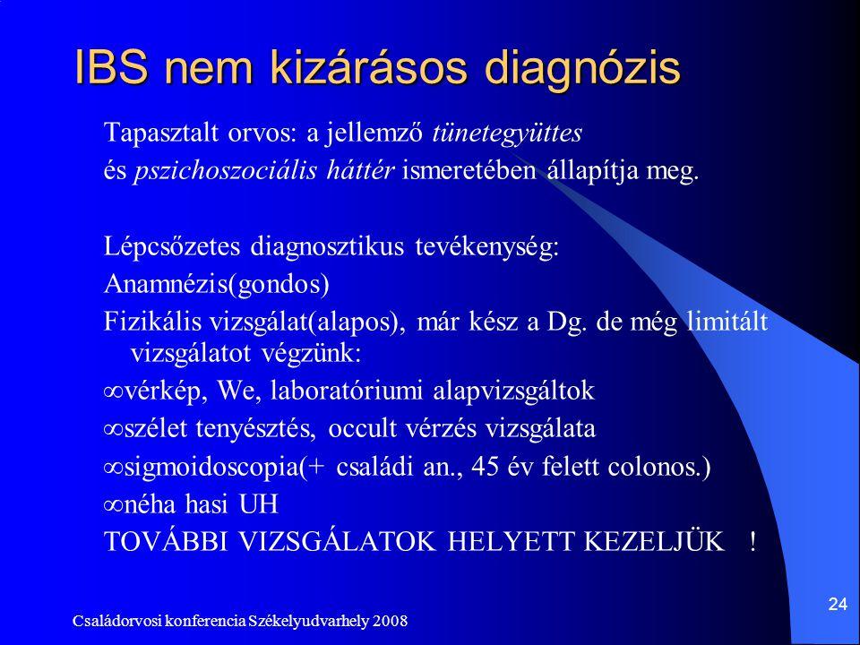 Családorvosi konferencia Székelyudvarhely 2008 24 IBS nem kizárásos diagnózis Tapasztalt orvos: a jellemző tünetegyüttes és pszichoszociális háttér is