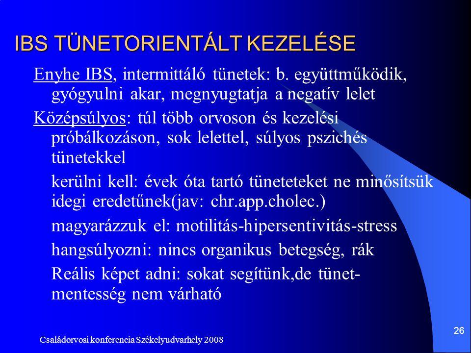 Családorvosi konferencia Székelyudvarhely 2008 26 IBS TÜNETORIENTÁLT KEZELÉSE Enyhe IBS, intermittáló tünetek: b. együttműködik, gyógyulni akar, megny