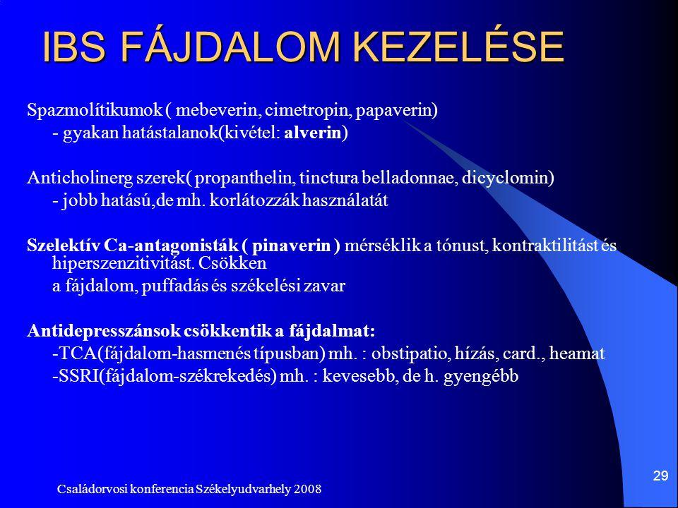 Családorvosi konferencia Székelyudvarhely 2008 29 IBS FÁJDALOM KEZELÉSE Spazmolítikumok ( mebeverin, cimetropin, papaverin) - gyakan hatástalanok(kivé