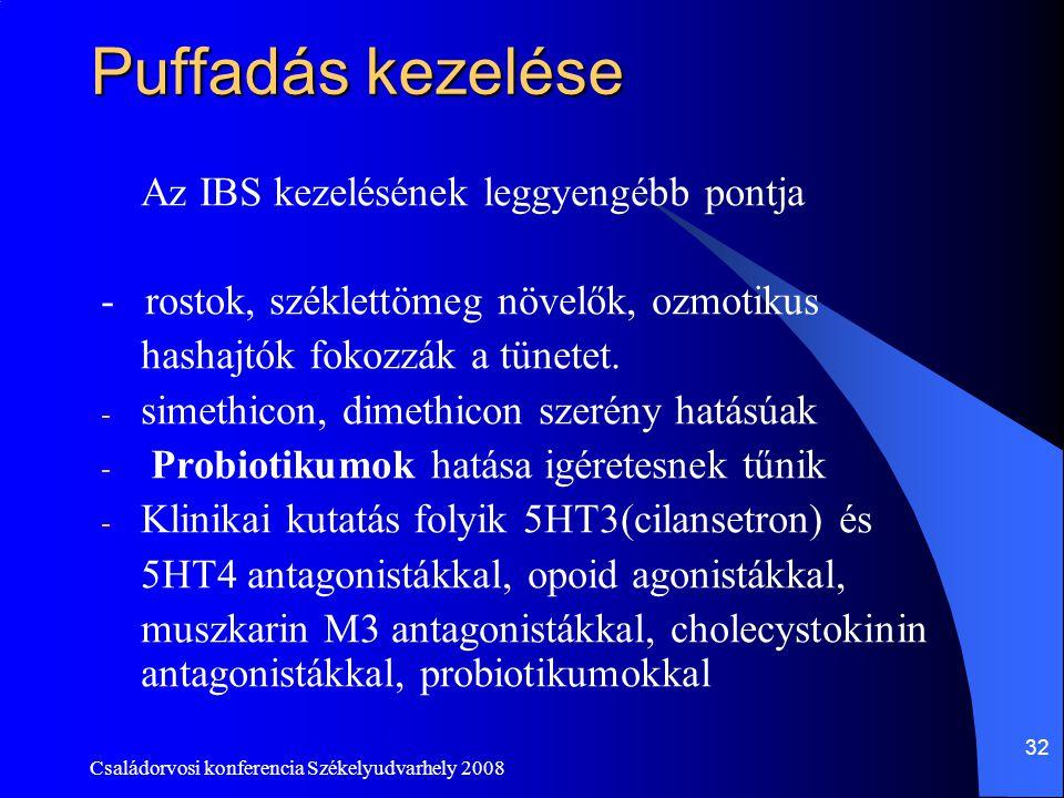 Családorvosi konferencia Székelyudvarhely 2008 32 Puffadás kezelése Az IBS kezelésének leggyengébb pontja - rostok, széklettömeg növelők, ozmotikus ha