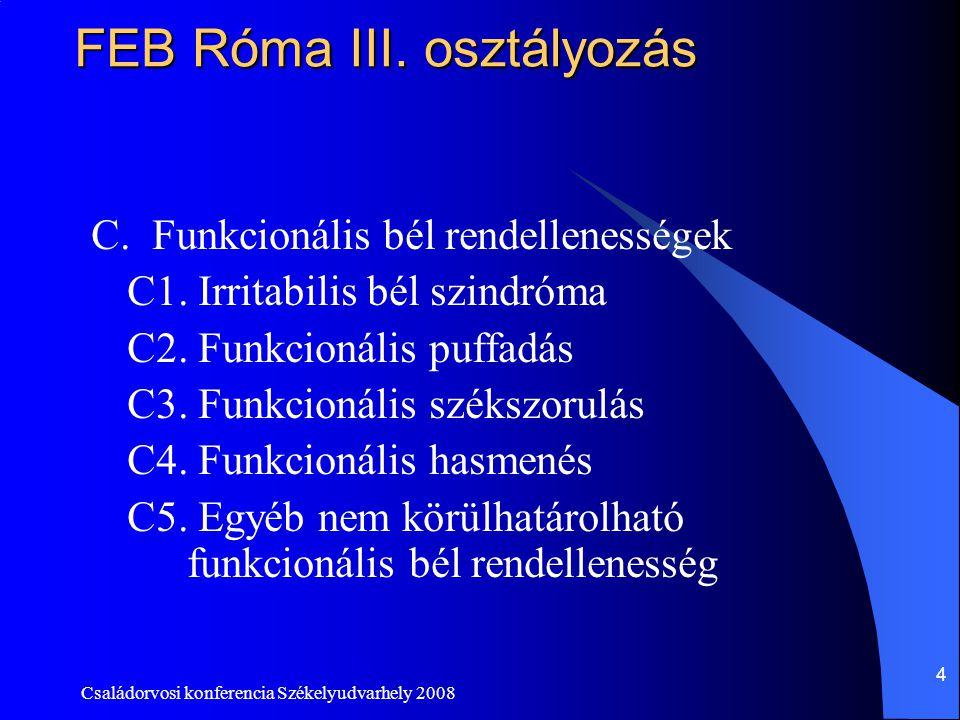 Családorvosi konferencia Székelyudvarhely 2008 4 FEB Róma III. osztályozás C. Funkcionális bél rendellenességek C1. Irritabilis bél szindróma C2. Funk