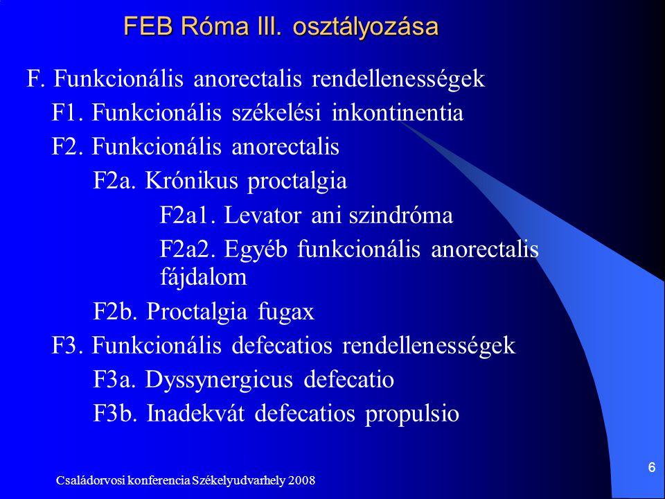Családorvosi konferencia Székelyudvarhely 2008 6 FEB Róma III. osztályozása F. Funkcionális anorectalis rendellenességek F1. Funkcionális székelési in