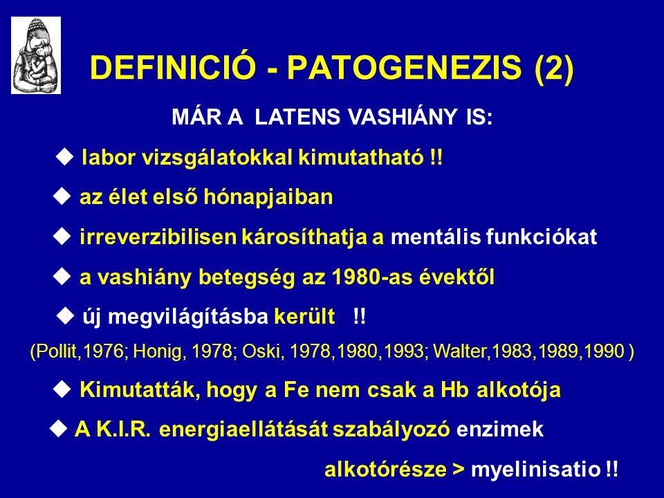 DEFINICIÓ - PATOGENEZIS (2) MÁR A LATENS VASHIÁNY IS:  labor vizsgálatokkal kimutatható !!  az élet első hónapjaiban  irreverzibilisen károsíthatja