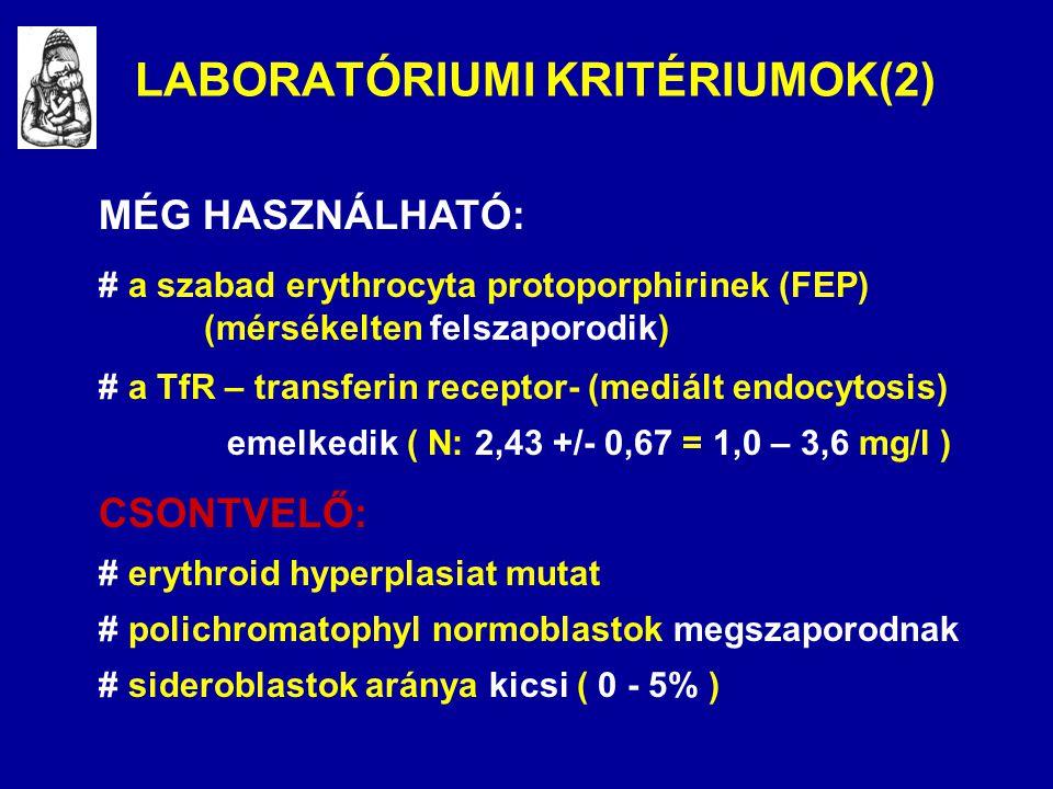 LABORATÓRIUMI KRITÉRIUMOK(2) MÉG HASZNÁLHATÓ: # a szabad erythrocyta protoporphirinek (FEP) (mérsékelten felszaporodik) # a TfR – transferin receptor-