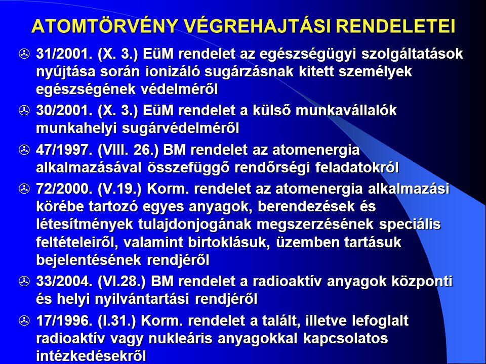 ATOMTÖRVÉNY VÉGREHAJTÁSI RENDELETEI  31/2001. (X. 3.) EüM rendelet az egészségügyi szolgáltatások nyújtása során ionizáló sugárzásnak kitett személye