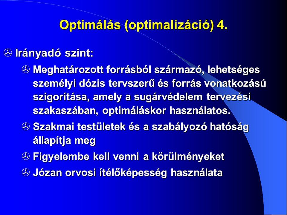 Optimálás (optimalizáció) 4.  Irányadó szint:  Meghatározott forrásból származó, lehetséges személyi dózis tervszerű és forrás vonatkozású szigorítá