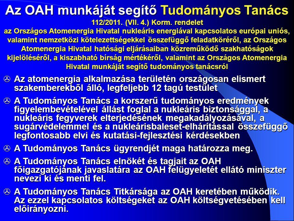 Az OAH munkáját segítő Tudományos Tanács 112/2011. (VII. 4.) Korm. rendelet az Országos Atomenergia Hivatal nukleáris energiával kapcsolatos európai u