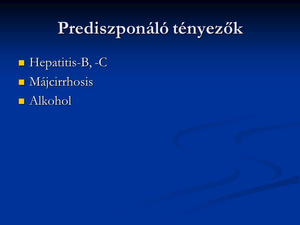 Prediszponáló tényezők Hepatitis-B, -C Hepatitis-B, -C Májcirrhosis Májcirrhosis Alkohol Alkohol