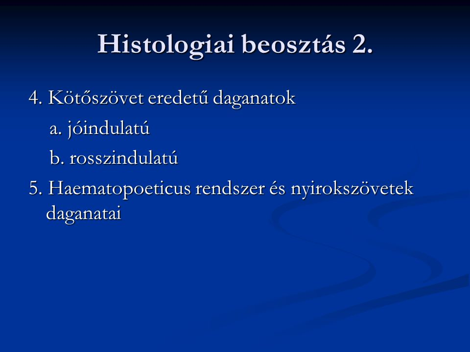 Histologiai beosztás 2.4. Kötőszövet eredetű daganatok a.