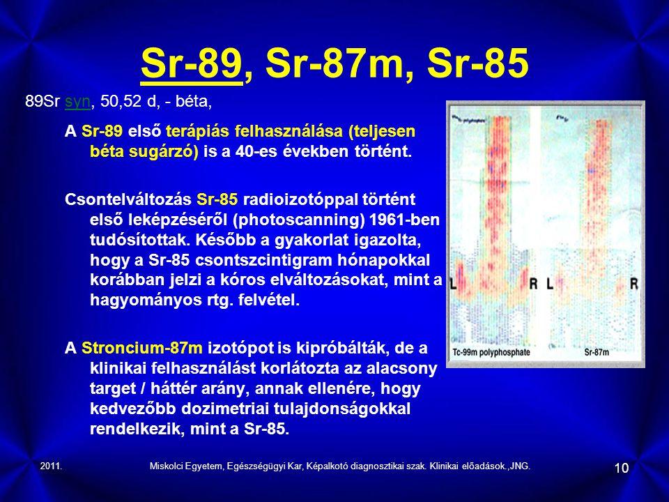 2011.Miskolci Egyetem, Egészségügyi Kar, Képalkotó diagnosztikai szak. Klinikai előadások.,JNG. 10 Sr-89, Sr-87m, Sr-85 A Sr-89 első terápiás felhaszn