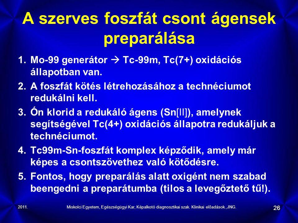 2011.Miskolci Egyetem, Egészségügyi Kar, Képalkotó diagnosztikai szak. Klinikai előadások.,JNG. 26 A szerves foszfát csont ágensek preparálása 1.Mo-99