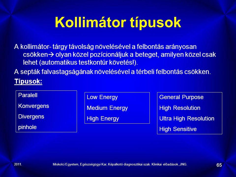 2011.Miskolci Egyetem, Egészségügyi Kar, Képalkotó diagnosztikai szak. Klinikai előadások.,JNG. 65 Kollimátor típusok A kollimátor- tárgy távolság növ