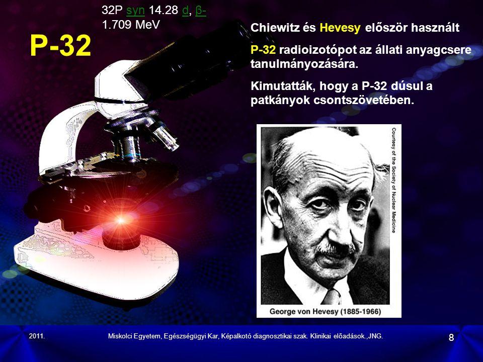 2011.Miskolci Egyetem, Egészségügyi Kar, Képalkotó diagnosztikai szak. Klinikai előadások.,JNG. 8 Chiewitz és Hevesy először használt P-32 radioizotóp