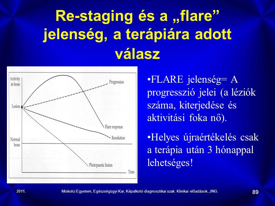 """2011.Miskolci Egyetem, Egészségügyi Kar, Képalkotó diagnosztikai szak. Klinikai előadások.,JNG. 89 Re-staging és a """"flare"""" jelenség, a terápiára adott"""