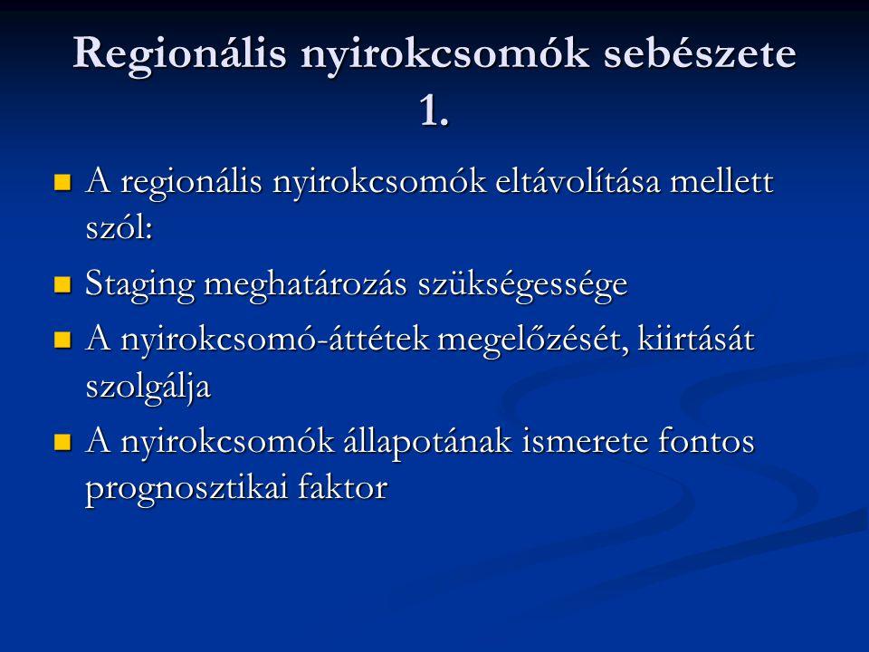 Regionális nyirokcsomók sebészete 1. A regionális nyirokcsomók eltávolítása mellett szól: A regionális nyirokcsomók eltávolítása mellett szól: Staging