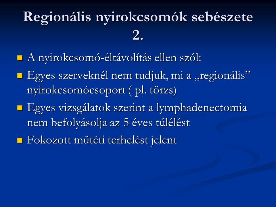 """Regionális nyirokcsomók sebészete 2. A nyirokcsomó-éltávolítás ellen szól: A nyirokcsomó-éltávolítás ellen szól: Egyes szerveknél nem tudjuk, mi a """"re"""