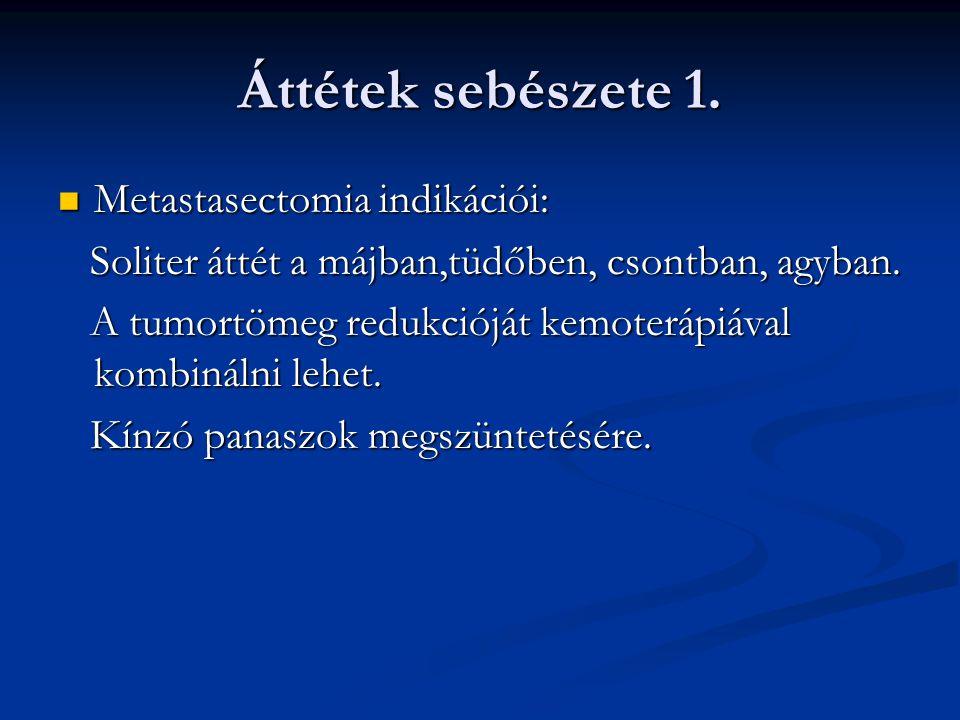 Áttétek sebészete 1. Metastasectomia indikációi: Metastasectomia indikációi: Soliter áttét a májban,tüdőben, csontban, agyban. Soliter áttét a májban,