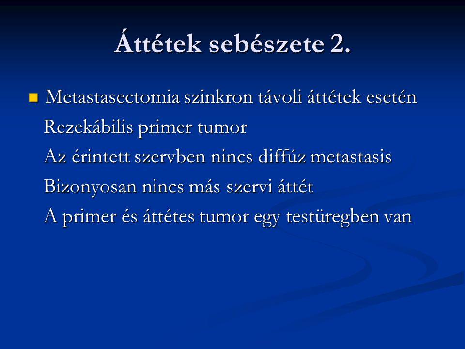 Áttétek sebészete 2. Metastasectomia szinkron távoli áttétek esetén Metastasectomia szinkron távoli áttétek esetén Rezekábilis primer tumor Rezekábili